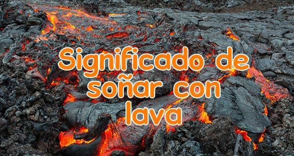 soñar con lava de volcan