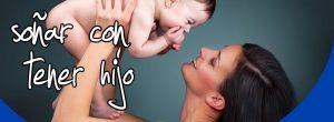 Soñar con tener un hijo